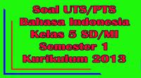 soal uts bahasa indonesia kelas 5 sd semester 1 kurikulum 2013