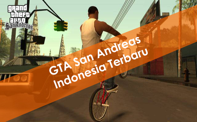 Download GTA SA (San Andreas) Indonesia Android dan PC  Terbaru 2021