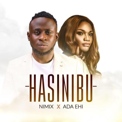 Audio + Video: Nimix Ft. Ada Ehi – Hasinibu