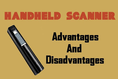 5 Advantages and Disadvantages of Handheld Scanner | Drawbacks & Benefits of Handheld Scanner