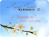 http://projectprezent.blogspot.com/2016/04/wyzwanie-15-i-komunia-sw.html