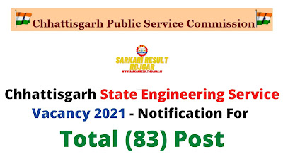 Chhattisgarh State Engineering Service Vacancy 2021 - Notification For Total (83) Post