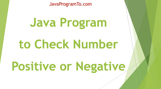 Java Program to Check Whether a Number is Positive or Negative