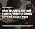 How to Apply for Full Scholarships to Study Abroad 2020/2021