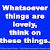 Whatsoever things are lovely, think on these things.