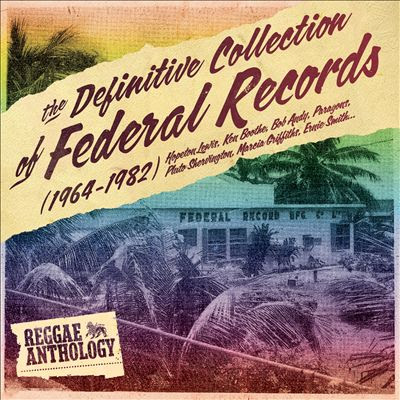 REGGAE ANTHOLOGY - The Definitive Collection of Federal Records 1964-1982 (2010)