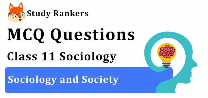 MCQ Questions for Class 11 Sociology: Ch 1 Sociology and Society