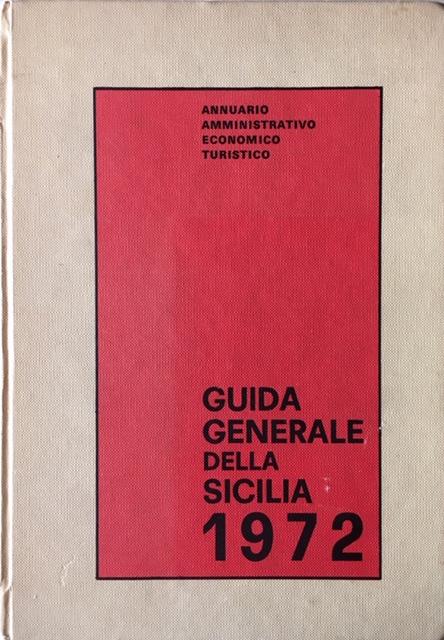 Guida Generale della Sicilia. Annuario economico amministrativo, turistico. Anno 1972. Soc. Annuario Siciliano SRL, Palermo