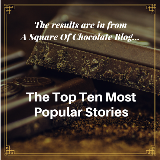 A Square Of Chocolate Lists the Unexpected Most Popular Posts