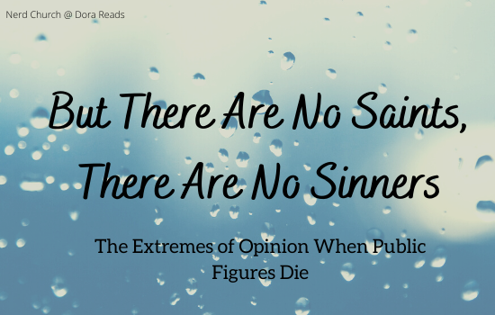 'But There Are No Saints, There Are No Sinners: The Extremes of Opinion When Public Figures Die' against a background of water on a glass pane