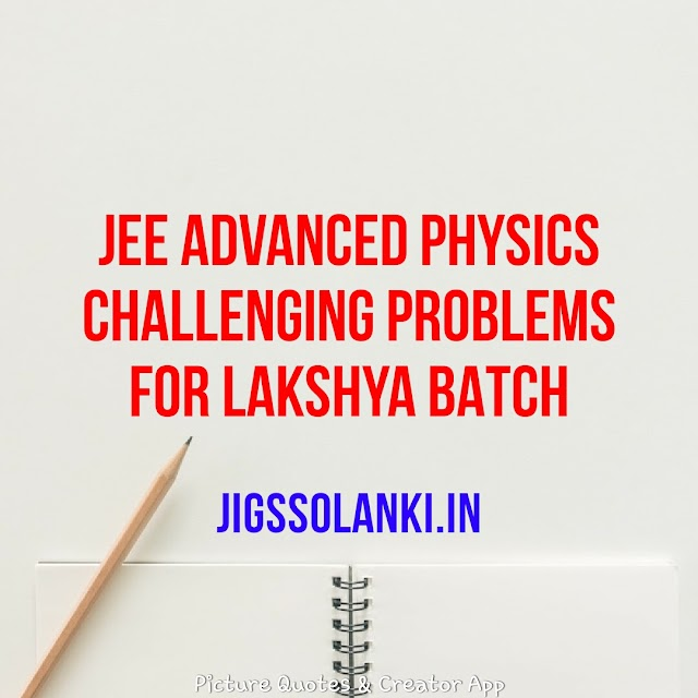 JEE ADVANCED PHYSICS CHALLENGING PROBLEMS FOR LAKSHYA BATCH