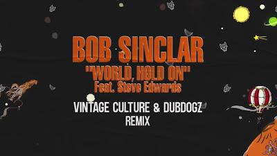 Bob Sinclar Ft. Steve Edwards - World Hold On (Vintage Culture & Dubdogz #Remix)