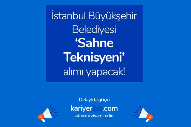 İstanbul Büyükşehir Belediyesi sahne teknisyeni alımı yapacak. İBB sahne teknisyeni ilanı iş başvurusu nasıl yapılır? Detaylar kariyeribb.com'da!