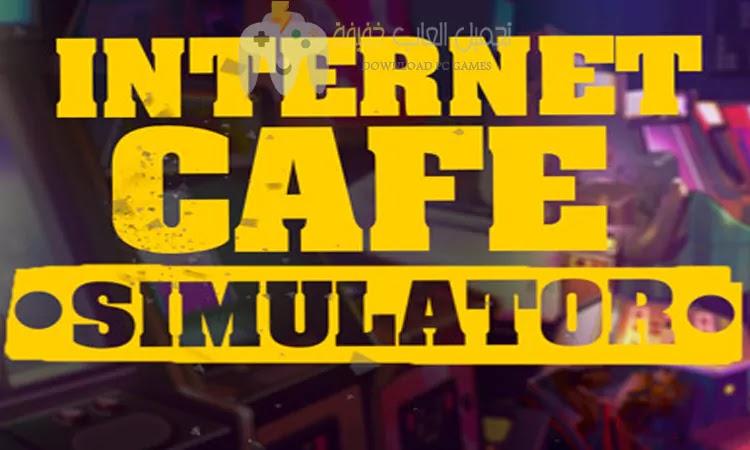 تحميل محاكي مقهى الألعاب Internet Cafe Simulator للكمبيوتر والموبايل