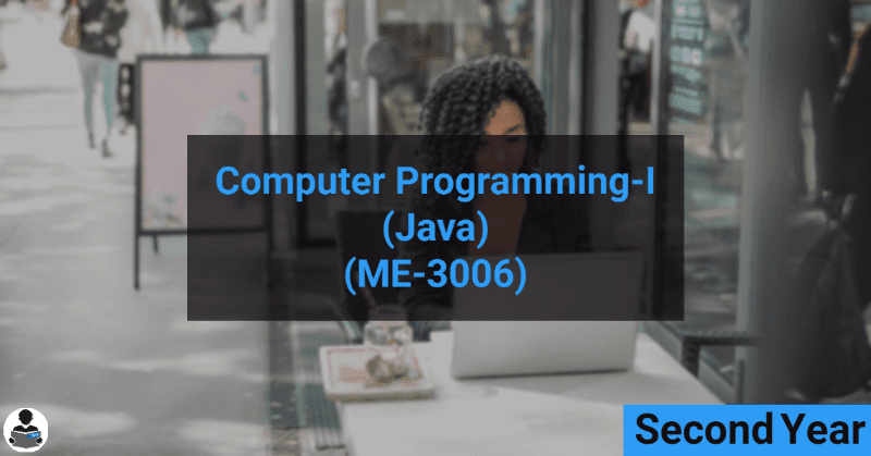 Computer Programming-I [JAVA] (ME-3006)  RGPV notes CBGS Bachelor of engineering