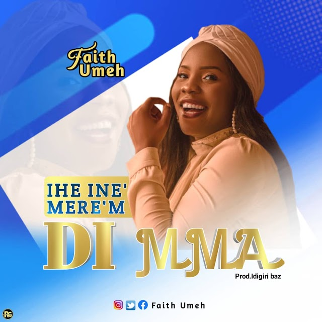 Download Music: I he ine mere m' dimma by Faith Umeh