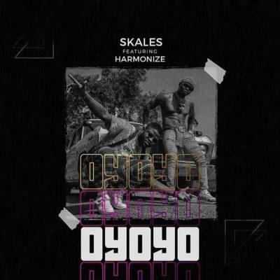 [Music] SKALES FT. HARMONIZE – OYOYO (PROD. CHOPSTIX)