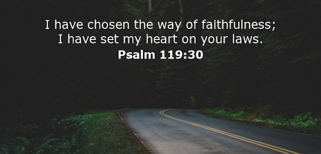 I have chosen the way of faithfulness; I have set my heart on your laws.