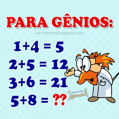 Para gênios: 1+4 = 5, 2+5 = 12, 3+6 = 21 e 5+8 = ?