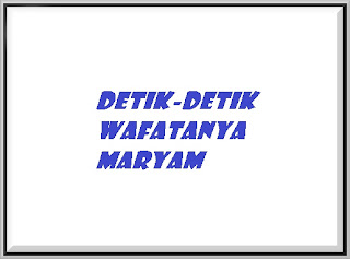 Detik Detik+Wafatnya+Maryam Detik Detik Wafatnya Ibunda Nabi Isa as