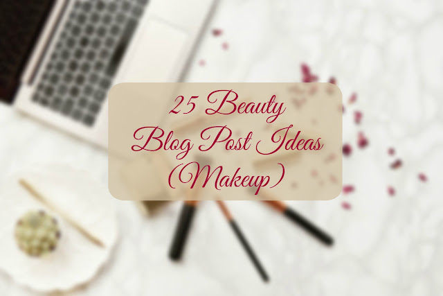 25 Beauty Blog Post Ideas (Makeup)