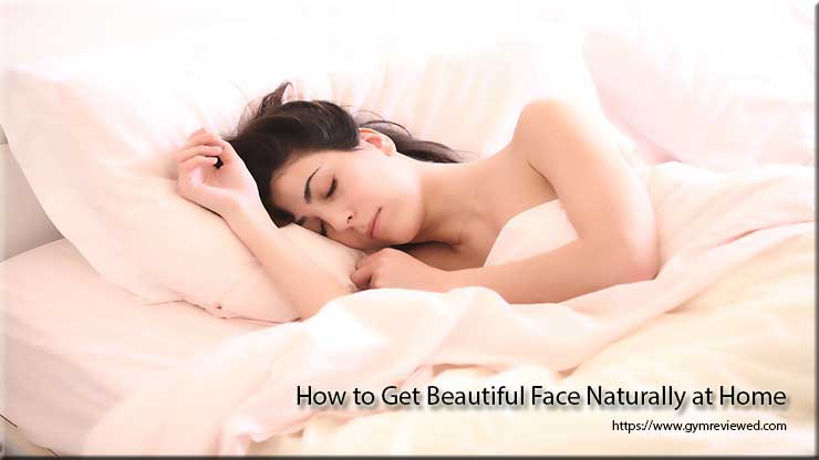How to Get Beautiful Face Naturally at Home