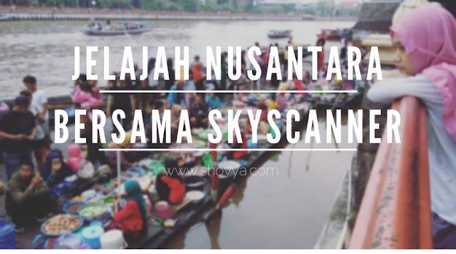Jelajah Nusantara Bersama Skyscanner dan Menikmati Sensasi Belanja Di Pasar Terapung
