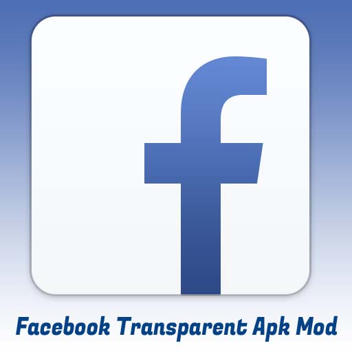 Facebook Transparent Apk Mod Download Latest Version With Cool Themes