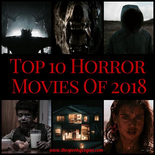 The Spooky Vegan: My Top 10 Horror Movies of 2018
