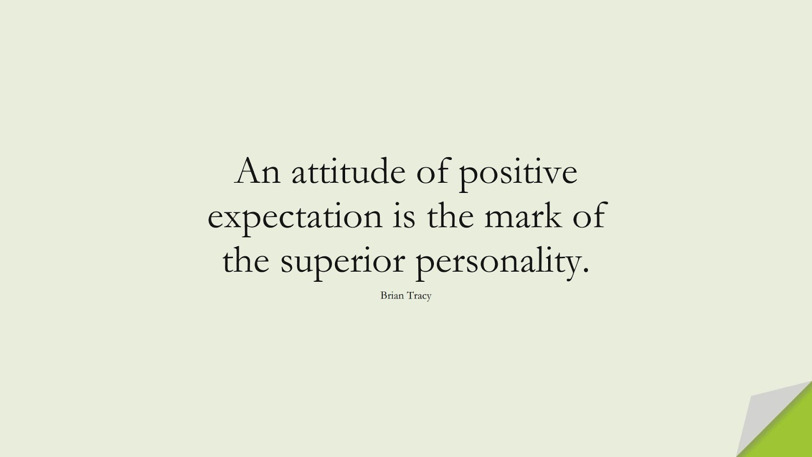 An attitude of positive expectation is the mark of the superior personality. (Brian Tracy);  #PositiveQuotes