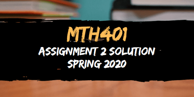 MTH401 Assignment 2 Solution Spring 2020