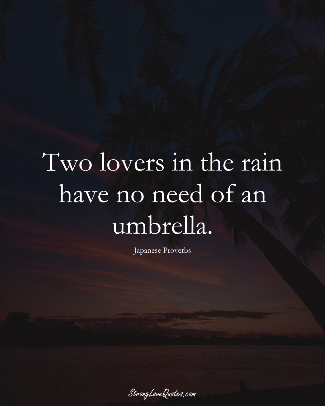 Two lovers in the rain have no need of an umbrella. (Japanese Sayings);  #AsianSayings