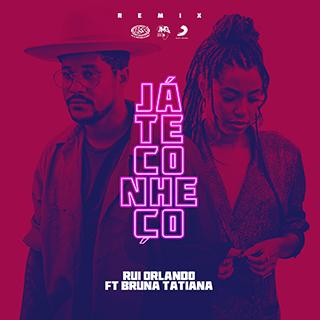 Rui Orlando x Bruna Tatiana - Já Te Conheço (Remix) [Download]