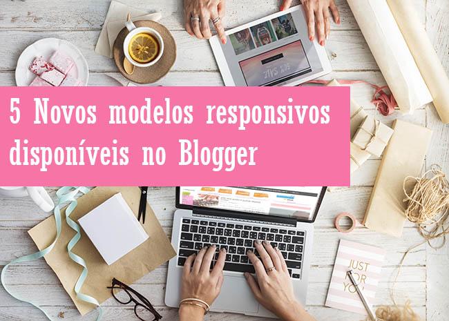 5 Novos modelos responsivos disponíveis no Blogger