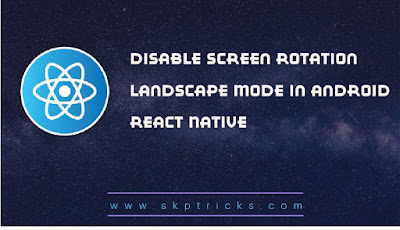Disable Screen Rotation Landscape Mode in Android React Native