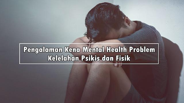 Mental Health Problem Lelah Fisik dan Mental