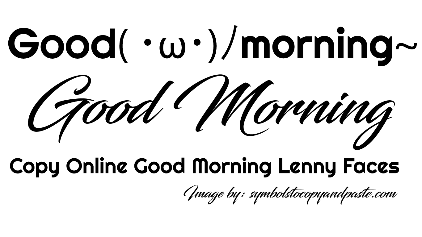 Good Morning Lenny Faces - Copy Online Good( ・ω・)ノmorning~ Text Faces