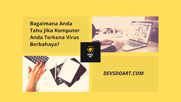 Bagaimana Anda Tahu Jika Komputer Anda Terkena Virus Berbahaya?