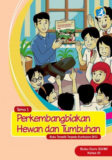 Buku Guru Kelas 3 SD/MI Tema 1: perkembangbiakan hewan dan tumbuhan Kurikulum 2013 Edisi Revisi 2017