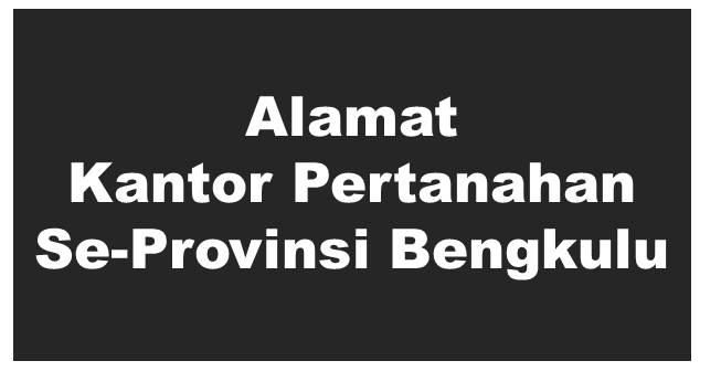 Alamat Kantor Pertanahan Kabupaten Dan Kota Se-Provinsi Bengkulu