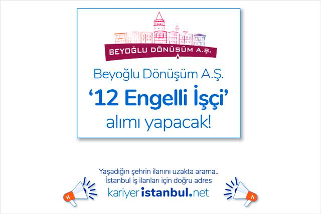 İstanbul Beyoğlu Dönüşüm AŞ 12 engelli işçi alımı yapacak. İlan detayları kariyeristanbul.net'te!