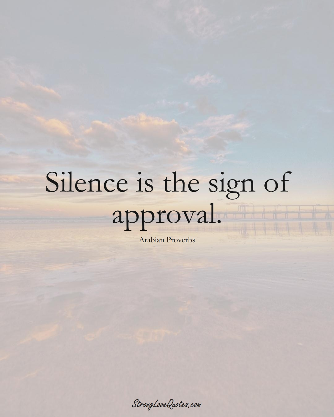 Silence is the sign of approval. (Arabian Sayings);  #aVarietyofCulturesSayings