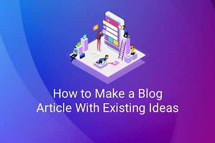 How to Make a Blog Article With Existing Ideas