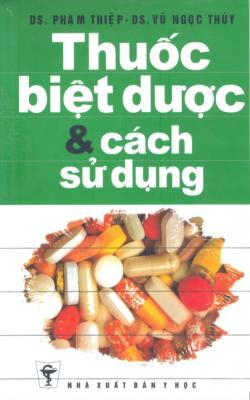 Thuốc biệt dược và cách sử dụng thuốc - Phạm Thiệp, Vũ Ngọc Thuý