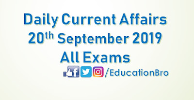 Daily Current Affairs 20th September 2019 For All Government Examinations