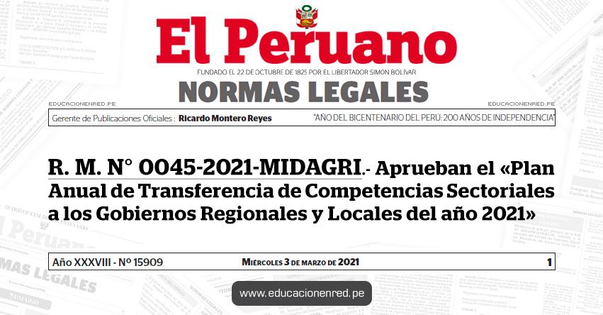 R. M. N° 0045-2021-MIDAGRI.- Aprueban el «Plan Anual de Transferencia de Competencias Sectoriales a los Gobiernos Regionales y Locales del año 2021»