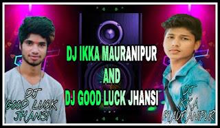 DJ GOOD LUCK JHANSI 6392147209