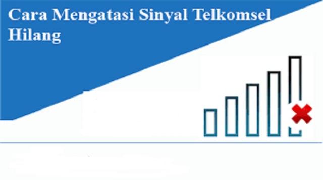 Cara Mengatasi Sinyal Telkomsel Hilang