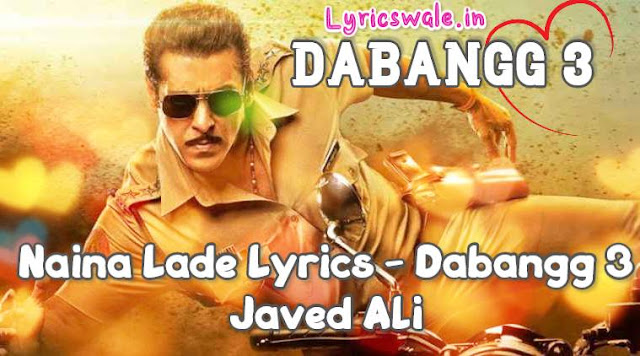 NAINA LADE LYRICS - Dabangg 3   Salman Khan - Lyricswale