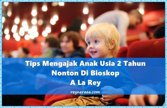 tips mengajak anak 2 tahun nonton bioskop